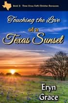 Touching the Love of a Texas Sunset ebook by Eryn Grace