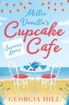 Summer Loves (Millie Vanilla's Cupcake Café, Book 2) ebook by Georgia Hill