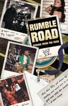 Rumble Road - Untold Stories From Outside the Ring ebook by Jon Robinson