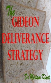 The Gideon Deliverance Strategy ebook by Miriam Kinai