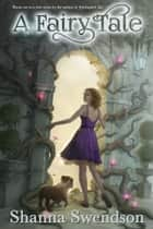 A Fairy Tale ebook by Shanna Swendson