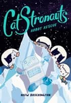 CatStronauts: Robot Rescue ebook by Drew Brockington