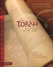 The Torah Story - An Apprenticeship on the Pentateuch ebook by Gary E. Schnittjer