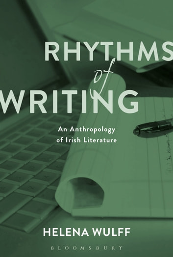 Rhythms of Writing - An Anthropology of Irish Literature ebook by Helena Wulff
