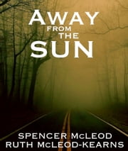 Away from the Sun ebook by Ruth McLeod-Kearns, Spencer McLeod