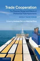 Trade Cooperation - The Purpose, Design and Effects of Preferential Trade Agreements ebook by Andreas Dür, Manfred Elsig