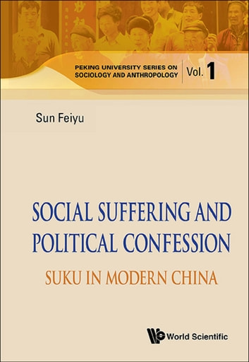 Social Suffering and Political Confession - Suku in Modern China ebook by Feiyu Sun
