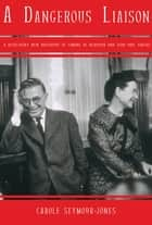 A Dangerous Liaison: A Revelatory New Biography of Simone DeBeauvoir and Jean-Paul Sartre ebook by Carole Seymour-Jones
