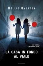 La casa in fondo al viale ebook by Hollie Overton