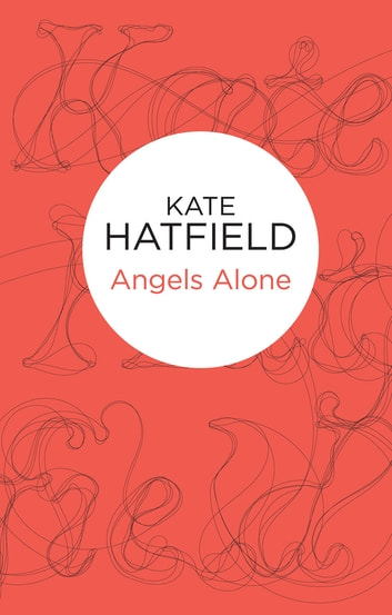 Angels Alone ebook by Kate Hatfield
