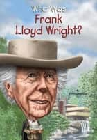 Who Was Frank Lloyd Wright? ekitaplar by Ellen Labrecque, Gregory Copeland, Who HQ
