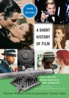 A Short History of Film, Third Edition ebook by Wheeler Winston Dixon, Gwendolyn Audrey Foster