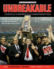 Unbreakable - Louisville's Inspired 2013 Championship Run ebook by The Louisville Cardinal,Billy Reed