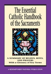 The Essential Catholic Handbook of the Sacraments ebook by A Redemptorist Pastoral Publication