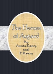 The Heroes of Asgard ebook by Annie Keary and E. Keary