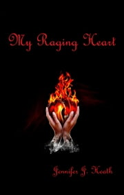 My Raging Heart ebook by Jennifer J. Heath