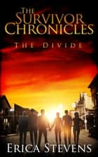 The Survivor Chronicles: Book 2, The Divide (Serial story #2) eBook par Erica Stevens