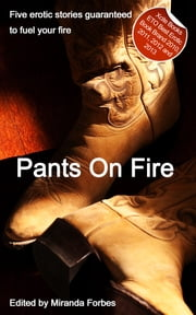 Pants on Fire - A collection of five erotic stories ebook by Sommer Marsden,Carmel Lockyer,Cathy King,Lynn Lake,Jim Baker