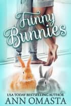 Funny Bunnies - A sweet opposites-attract romance novelette ebook by Ann Omasta