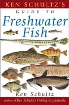 Ken Schultz's Field Guide to Freshwater Fish ebook by Ken Schultz