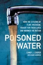 Poisoned Water - How the Citizens of Flint, Michigan, Fought for Their Lives and Warned the Nation ebook by