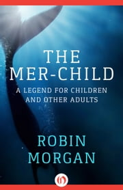 The Mer-Child - A Legend for Children and Other Adults ebook by Robin Morgan