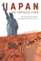 Japan, the Toothless Tiger ebook by Declan Hayes