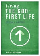 Living the God-First Life ebook by Stovall Weems