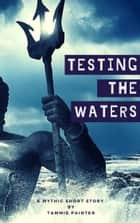 Testing the Waters - A Mythic Short Story ebook by