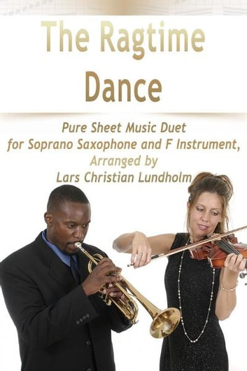The Ragtime Dance Pure Sheet Music Duet for Soprano Saxophone and F Instrument, Arranged by Lars Christian Lundholm ebook by Pure Sheet Music