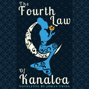The Fourth Law of Kanaloa audiobook by Johan Twiss
