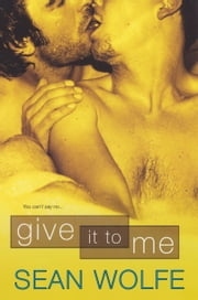 Give It To Me ebook by Sean Wolfe