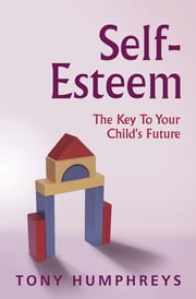 Self Esteem in Children - The Key to Your Child's Future ebook by Dr Tony Humphreys
