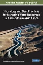 Hydrology and Best Practices for Managing Water Resources in Arid and Semi-Arid Lands ebook by Christopher Misati Ondieki, Johnson U. Kitheka