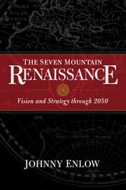 The Seven Mountain Renaissance - Vision and Strategy through 2050 ebook by Johnny Enlow