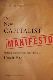 The New Capitalist Manifesto - Building a Disruptively Better Business ebook by Umair Haque