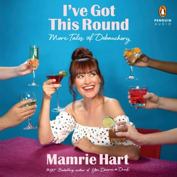 I've Got This Round - More Tales of Debauchery audiobook by Mamrie Hart