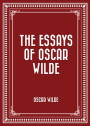 The Essays of Oscar Wilde ebook by Oscar Wilde