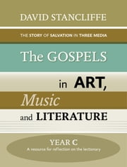Gospels in Art, Music and Literature, Yr C ebook by David Stancliffe