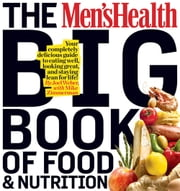 The Men's Health Big Book of Food & Nutrition: Your Completely Delicious Guide to Eating Well, Looking Great, and Staying Lean for Life! - Your Completely Delicious Guide to Eating Well, Looking Great, and Staying Lean for Life! ebook by Joel Weber,Mike Zimmerman,Editors of Men's Health