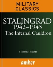 Stalingrad 19421943: The Infernal Cauldron ebook by Walsh, Stephen