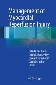 Management of Myocardial Reperfusion Injury ebook by Juan Carlos Kaski,Derek J. Hausenloy,Bernard John Gersh,Derek Yellon