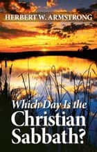 Which Day Is the Christian Sabbath? ebook by Herbert W. Armstrong,Philadelphia Church of God