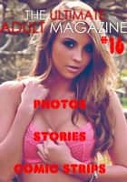 The Ultimate Adult Magazine #16 - Photos, Stories, Comic Strips ebook by Toni Lazenby
