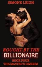 The Master's Desires - Bought by the Billionaire, #4 ebook by Simone Leigh