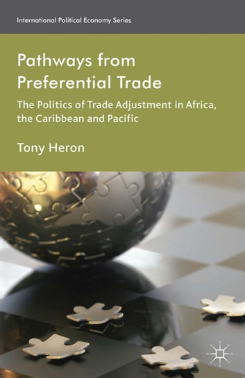Pathways from Preferential Trade - The Politics of Trade Adjustment in Africa, the Caribbean and Pacific ebook by T. Heron