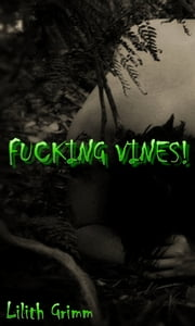 Fucking Vines ebook by Lilith Grimm