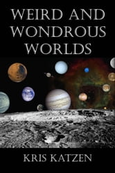 Weird and Wondrous Worlds ebook by Kris Katzen