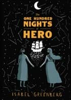The One Hundred Nights of Hero - A Graphic Novel ebook by Isabel Greenberg