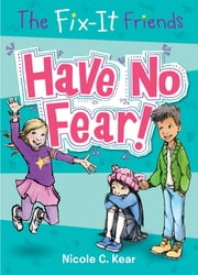 The Fix-It Friends: Have No Fear! ebook by Nicole C. Kear,Tracy Dockray
